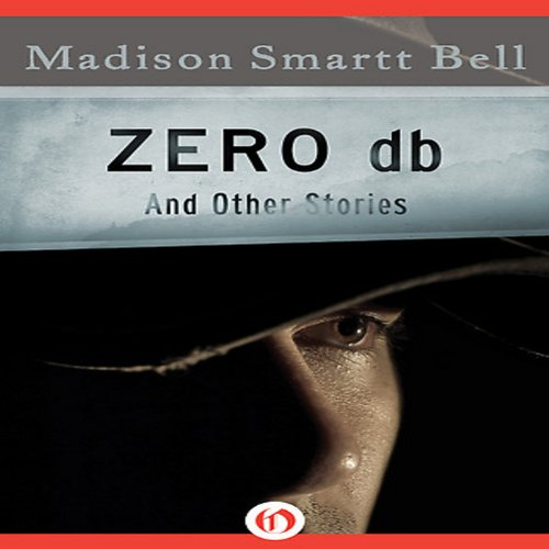 Zero db: And Other Stories Audiobook By Madison Smartt Bell cover art