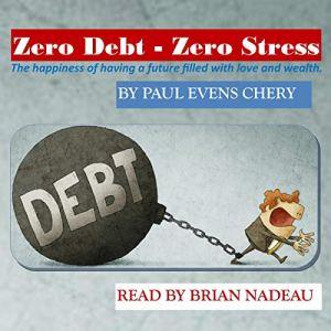 Zero Debt - Zero Stress Audiobook By Paul Evens Chery cover art