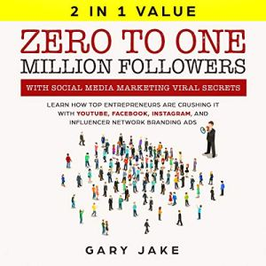 Zero to One Million Followers with Social Media Marketing Viral Secrets Audiobook By Gary & Jake cover art