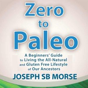 Zero to Paleo Audiobook By Joseph SB Morse cover art