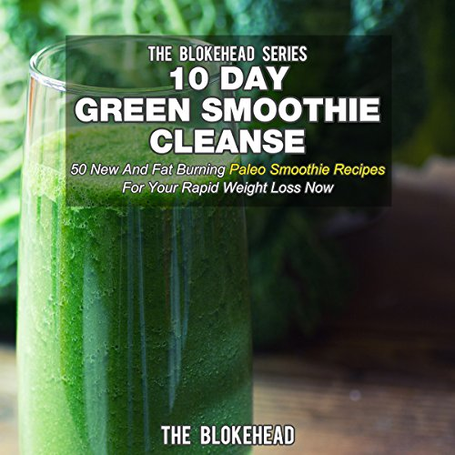 10 Day Green Smoothie Cleanse Audiobook By The Blokehead cover art