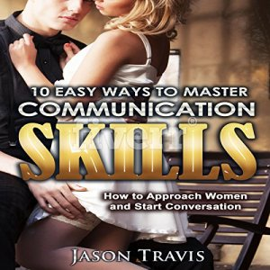 10 Easy Ways to Master Communication Skills Audiobook By Jason Travis cover art