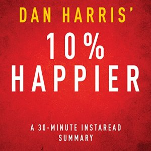 10% Happier Audiobook By Instaread Summaries cover art