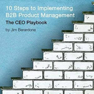 10 Steps to Implementing B2B Product Management: The CEO Playbook Audiobook By Jim Berardone cover art