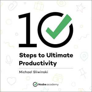 10 Steps to Ultimate Productivity Audiobook By Michael Sliwinski cover art