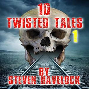 10 Twisted Tales: Volume 1 Audiobook By Steven Havelock cover art