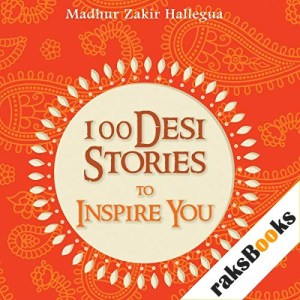 100 Desi Stories to Inspire You Audiobook By Madhur Zakir Hallegua cover art