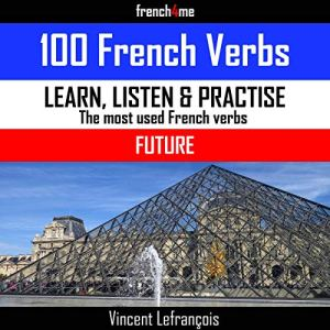 100 French Verbs - Future (Vol 2) + Audio Audiobook By Vincent Lefrançois cover art
