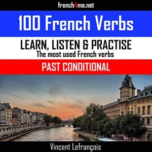 100 French Verbs - Past Conditional (Vol. 1) Audiobook By Vincent Lefrançois cover art