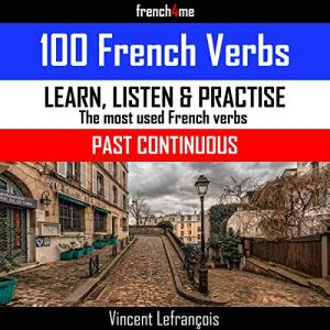 100 French Verbs - Past Continuous (Vol 2) + Audio Audiobook By Vincent Lefrançois cover art