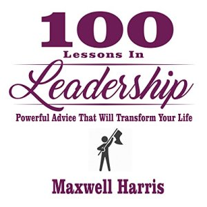 100 Lessons in Leadership Audiobook By Maxwell Harris cover art