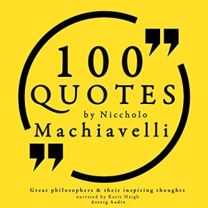 100 Quotes by Niccholò Macchiavelli Audiobook By Niccholò Macchiavelli cover art