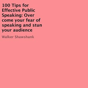 100 Tips for Effective Public Speaking Audiobook By Walker Shawshank cover art