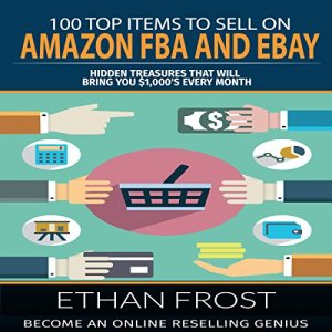 100 Top Items to Sell on Amazon FBA and eBay Audiobook By Ethan Frost cover art