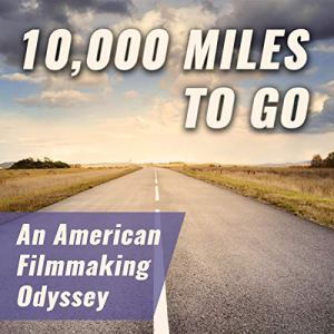 10,000 Miles to Go: An American Filmmaking Odyssey Audiobook By Jason Rosette cover art