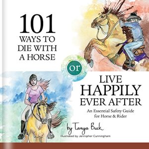 101 Ways to Die with a Horse or Live Happily Ever After: A Safety Guide for Horse & Rider Audiobook By Tanya Buck cover art