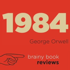 1984 by George Orwell: Orwell Expert Book Review Audiobook By Brainy Book Reviews cover art