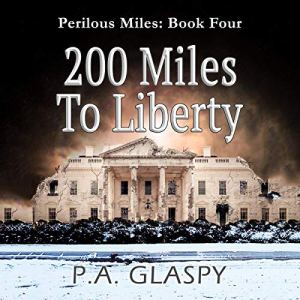 200 Miles to Liberty Audiobook By P.A. Glaspy cover art