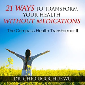 21 Ways To Transform Your Health Without Medications Audiobook By Dr. Chio Ugochukwu cover art