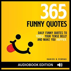 365 Funny Quotes: Daily Funny Quotes to Tickle Your Tense Belly and Make You Happier Audiobook By Xabier K. Fernao cover art