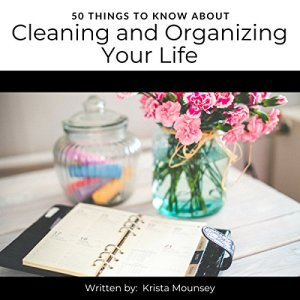 50 Things to Know About Cleaning and Organizing Your Life Audiobook By Krista Mounsey, 50 Things to Know cover art
