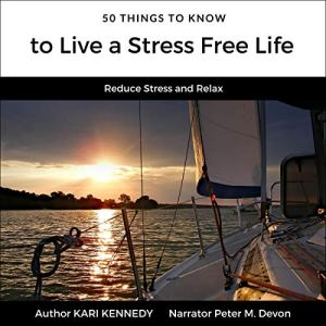 50 Things to Know to Live a Stress Free Life Audiobook By Kari Kennedy, Lisa Rusczyk cover art