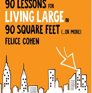 90 Lessons for Living Large in 90 Square Feet (...or More) Audiobook By Felice Cohen cover art