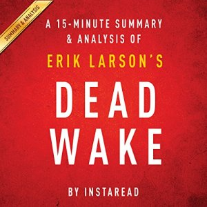 A 15-minute Summary & Analysis of Erik Larson's Dead Wake: The Last Crossing of the Lusitania Audiobook By Instaread cover art