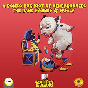 A Bonzo Dog Riot of Remembrances: The Band Friend & Family Audiobook By Geoffrey Giuliano cover art