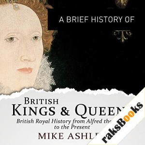 A Brief History of British Kings and Queens Audiobook By Mike Ashley cover art