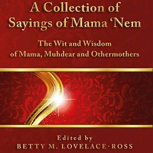 A Collection of Sayings of Mama 'Nem Audiobook By Betty M. Lovelace-Ross cover art