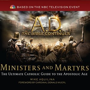 A.D. The Bible Continues: Ministers & Martyrs Audiobook By Mike Aquilina cover art
