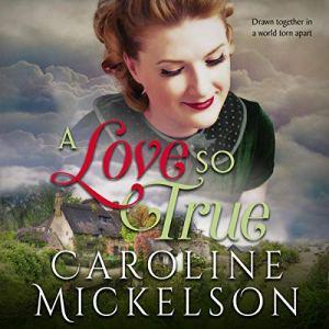 A Love So True: A World War II Sweet Historical Romance Audiobook By Caroline Mickelson cover art