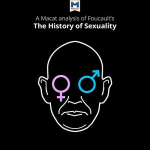 A Macat Analysis of Michel Foucault's The History of Sexuality Vol. 1: The Will to Knowledge Audiobook By Chiara Briganti, Rachele Dini cover art