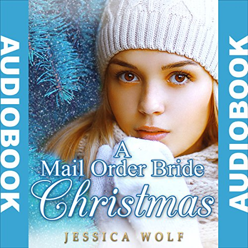 A Mail Order Bride Christmas Audiobook By Jessica Wolf cover art