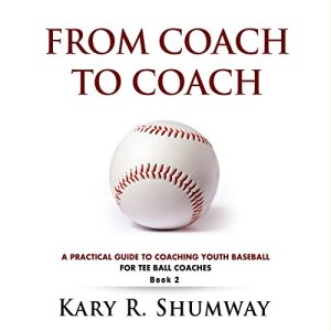 A Practical Guide for Coaching Youth Baseball: For Tee Ball Coaches Audiobook By Kary Shumway cover art