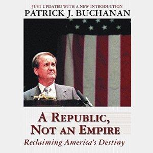 A Republic, Not an Empire Audiobook By Patrick J. Buchanan cover art