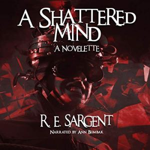 A Shattered Mind: A Novelette Audiobook By R.E. Sargent cover art