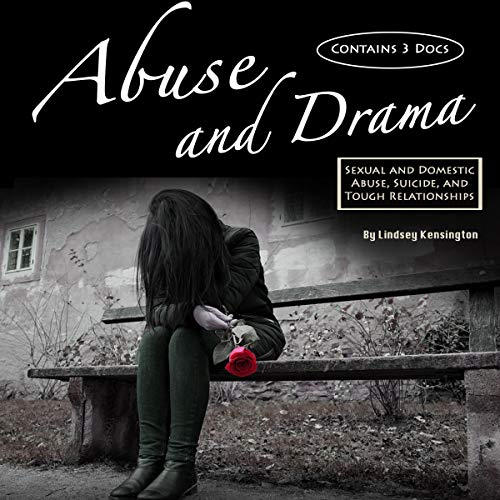 Abuse and Drama: Sexual and Domestic Abuse, Suicide, and Tough Relationships Audiobook By Lindsey Kensington cover art