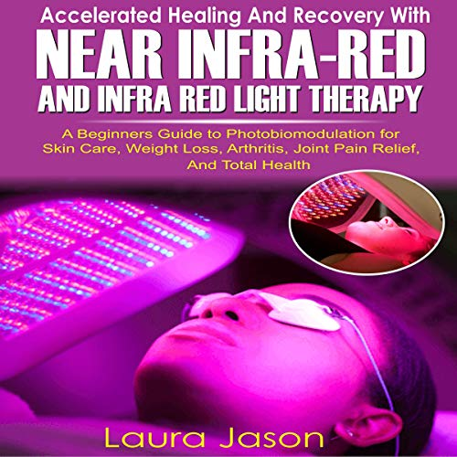 Accelerated Healing and Recovery with Near-Infrared and Infra Red Light Therapy Audiobook By Laura Jason cover art