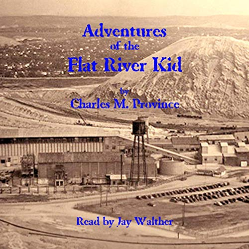 Adventures of the Flat River Kid Audiobook By Charles M. Province cover art
