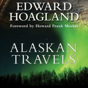 Alaskan Travels Audiobook By Edward Hoagland cover art