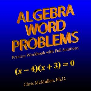 Algebra Word Problems: Practice Workbook with Full Solutions Audiobook By Chris McMullen cover art