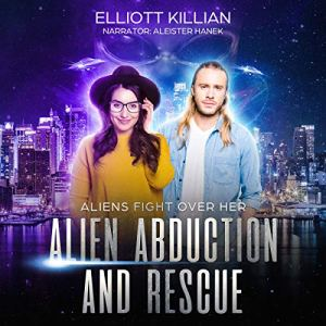 Alien Abduction and Rescue: Aliens Fight Over Her Audiobook By Elliott Killian cover art