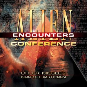 Alien Encounters Conference Audiobook By Dr. Chuck Missler, Dr. Mark Eastman cover art