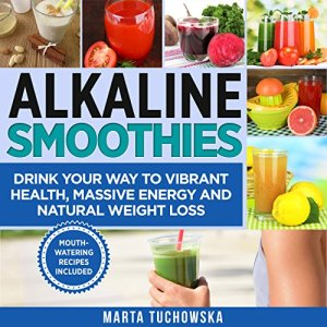 Alkaline Smoothies Audiobook By Marta Tuchowska cover art