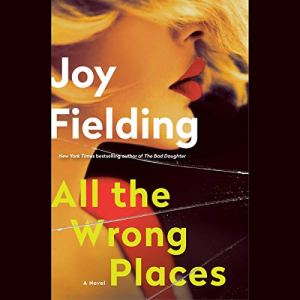 All the Wrong Places Audiobook By Joy Fielding cover art