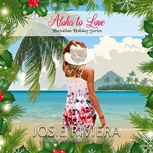 Aloha to Love Audiobook By Josie Riviera cover art