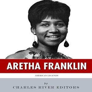 American Legends: The Life of Aretha Franklin Audiobook By Charles River Editors cover art