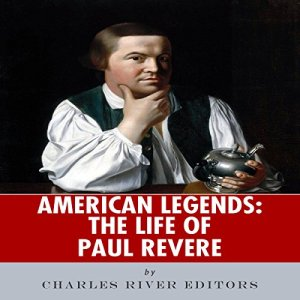 American Legends: The Life of Paul Revere Audiobook By Charles River Editors cover art